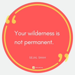 """Your wilderness is not permanent."" --Sejal Shah"