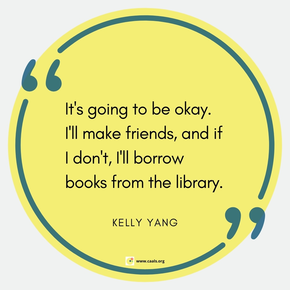 """""""It's going to be okay. I'll make friends, and if I don't, I'll borrow books from the library."""" ― Kelly Yang"""