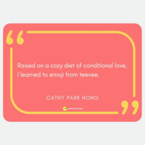 """Raised on a cozy diet of conditional love, / I learned to emoji from teevee"" --Cathy Park Hong"