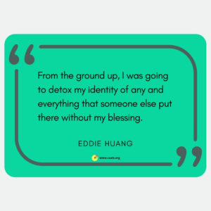 """From the ground up, I was going to detox my identity of any and everything that someone else put there without my blessing."" ― Eddie Huang"