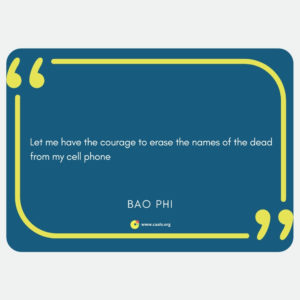 """Let me have the courage to erase the names of the dead / from my cell phone"" --Bao Phi"