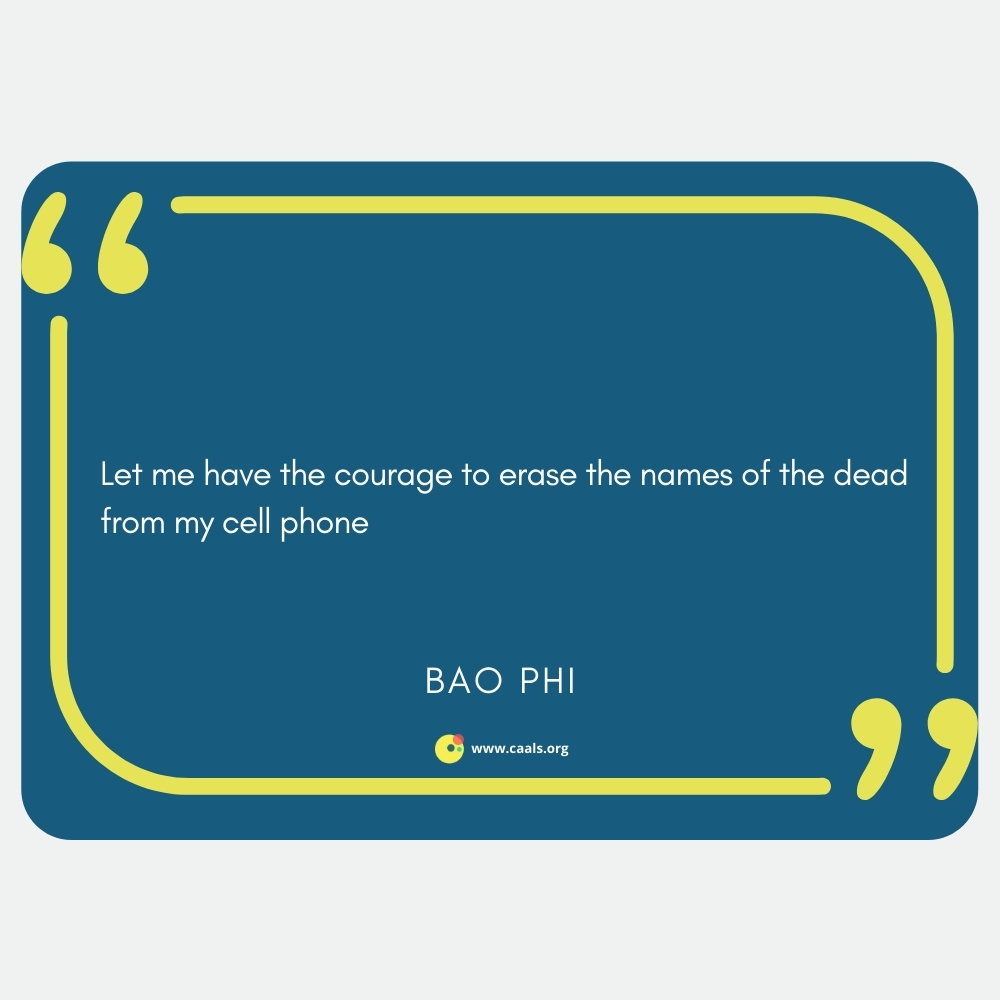"""""""Let me have the courage to erase the names of the dead / from my cell phone"""" --Bao Phi"""