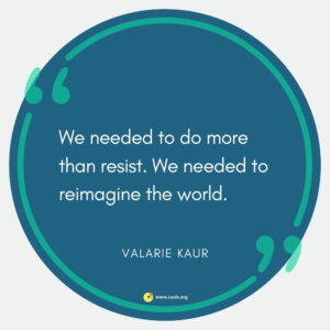 """We needed to do more than resist. We needed to reimagine the world"" --Valarie Kaur"