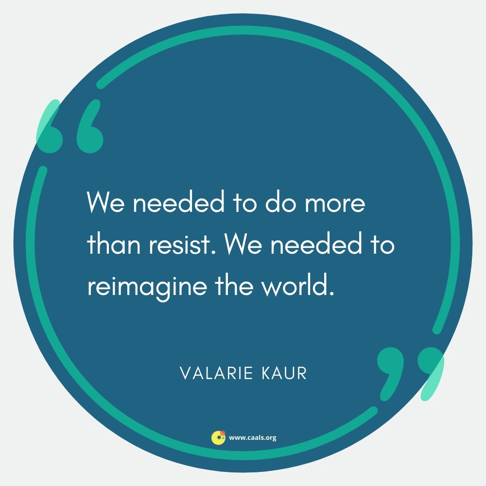 """""""We needed to do more than resist. We needed to reimagine the world"""" --Valarie Kaur"""